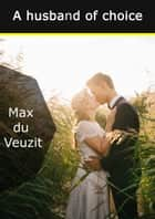 A husband of choice eBook by Max du Veuzit