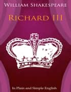Richard III In Plain and Simple English (A Modern Translation and the Original Version) ebook by BookCaps