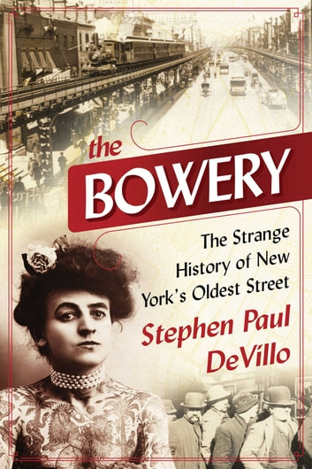 The Bowery - The Strange History of New York's Oldest Street ebook by Stephen Paul DeVillo