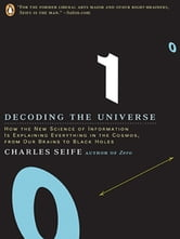 Decoding the Universe - How the New Science of Information Is Explaining Everythingin the Cosmos, fromOu r Brains to Black Holes ebook by Charles Seife