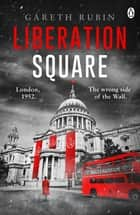 Liberation Square ebook by Gareth Rubin