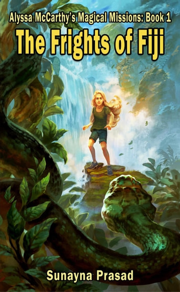 The Frights of Fiji - Alyssa McCarthy's Magical Missions, #1 ebook by Sunayna Prasad