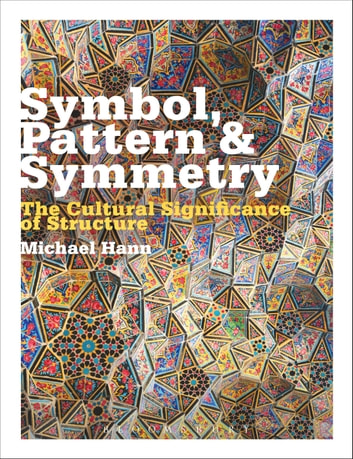 Symbol, Pattern and Symmetry - The Cultural Significance of Structure ebook by Michael Hann