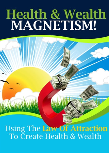 Health and Wealth Magnetism - Using the Law of Attraction to Create Health & Wealth ebook by Thrivelearning Institute Library