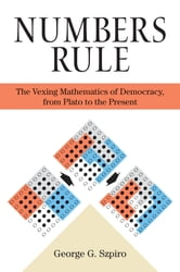 Numbers Rule - The Vexing Mathematics of Democracy, from Plato to the Present ebook by George G. Szpiro