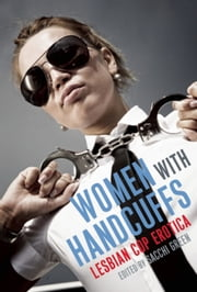 Women With Handcuffs - Lesbian Cop Erotica ebook by Sacchi Green