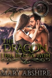 The Dragon I Fell In Love With ebook by Mary Abshire