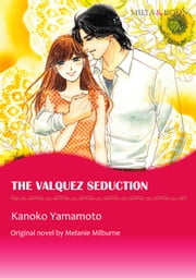 THE VALQUEZ SEDUCTION - Mills&Boon comics 電子書 by Melanie Milburne, Kanoko Yamamoto