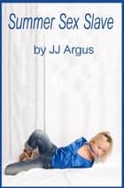 Summer Sex Slave ebook by JJ Argus