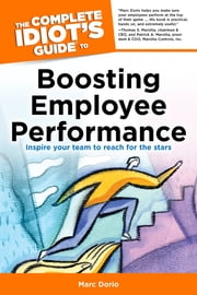 The Complete Idiot's Guide to Boosting Employee Performance ebook by Marc Dorio,Susan Shelly