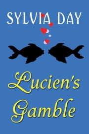 From Bad Boys Ahoy!: Lucien's Gamble, A Novella ebook by Sylvia Day