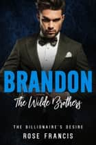 Brandon: The Wilde Brothers ebook by Rose Francis