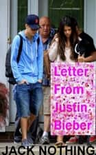 Letter From Justin Bieber 2012 ebook by Jack Nothing