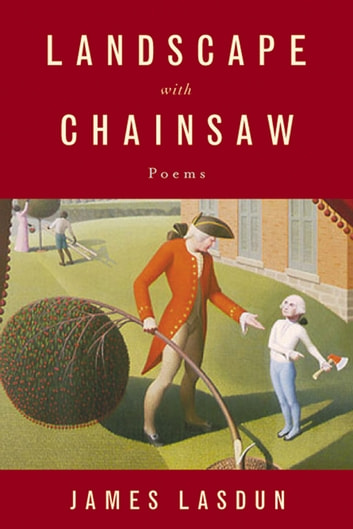 Landscape with Chainsaw: Poems ebook by James Lasdun
