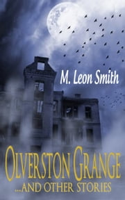 Olverston Grange ...and Other Stories ebook by M Leon Smith