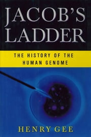 Jacob's Ladder: The History of the Human Genome ebook by Henry Gee