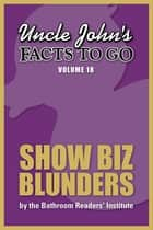 Uncle John's Facts to Go Show Biz Blunders ebook by Bathroom Readers' Institute