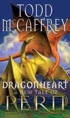 Dragonheart - Fantasy ebook by Todd McCaffrey