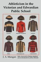 Athleticism in the Victorian and Edwardian Public School ebook by J. A. Mangan