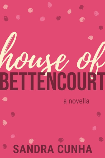 House of Bettencourt - Bettencourt Series, Book 3 ebook by Sandra Cunha