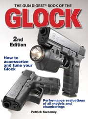 The Gun Digest Book Of The Glock ebook by Patrick Sweeney