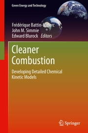 Cleaner Combustion - Developing Detailed Chemical Kinetic Models ebook by Frédérique Battin-Leclerc,John M. Simmie,Edward Blurock