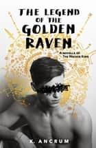The Legend of the Golden Raven - A Novella of The Wicker King ebook by K. Ancrum