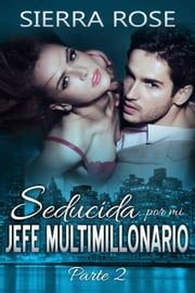 Seducida por mi jefe multimillonario: libro dos eBook by Sierra Rose