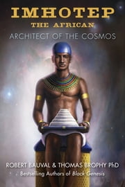 Imhotep the African - Architect of the Cosmos ebook by Robert Bauval,Thomas Brophy