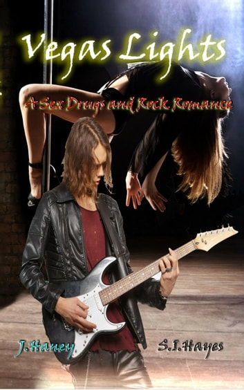 Vegas Lights - A Sex, Drugs and Rock Romance, #1 ebook by J. Haney,S.I. Hayes