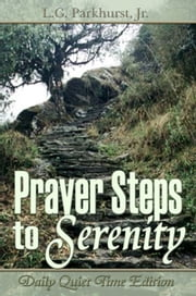 Prayer Steps to Serenity: Daily Quiet Time Edition ebook by L.G. Parkhurst