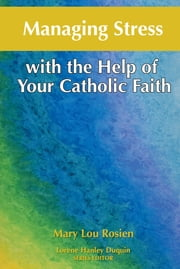 Managing Stress with the Help of Your Catholic Faith ebook by Mary Lou Rosien