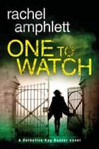 One to Watch (Detective Kay Hunter crime thriller series, Book 3) - A gripping murder mystery 電子書 by Rachel Amphlett