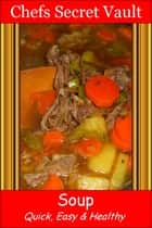 Soup: Quick, Easy & Healthy ebook by Chefs Secret Vault