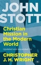 Christian Mission in the Modern World ebook by John Stott, Christopher J H Wright