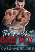 The Baddest Bad Boy - A Forbidden Romance ebook by Cassandra Dee