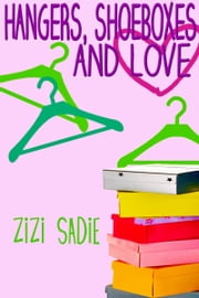 Hangers, Shoeboxes and Love ebook by Zizi Sadie