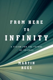 From Here to Infinity: A Vision for the Future of Science ebook by Martin Rees