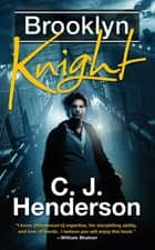 Brooklyn Knight ebook by C. J. Henderson