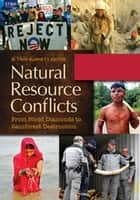 Natural Resource Conflicts: From Blood Diamonds to Rainforest Destruction [2 volumes] ebook by M. Troy Burnett