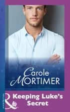 Keeping Luke's Secret (Mills & Boon Modern) ebook by Carole Mortimer