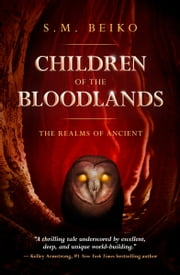 Children of the Bloodlands - The Realms of Ancient, Book 2 ebook by S.M. Beiko