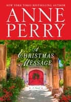 A Christmas Message - A Novel eBook by Anne Perry