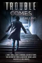 Trouble Comes Calling - A Thrilling Box Set ebook by J. Daniel Sawyer, Harvey Stanbrough, Dean Wesley Smith,...