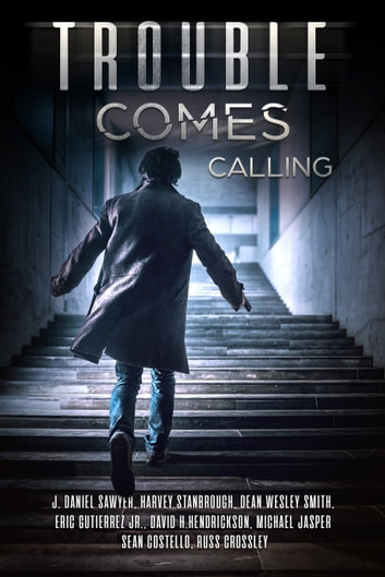 Trouble Comes Calling - A Thrilling Box Set ebook by J. Daniel Sawyer,Harvey Stanbrough,Dean Wesley Smith,Eric Gutierrez Jr.,David H. Hendrickson,Michael Jasper,Sean Costello,Russ Crossley