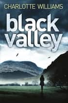 Black Valley: A Jessica Mayhew Novel 2 ebook by Charlotte Williams