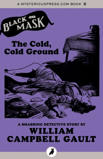 The Cold, Cold Ground - A Smashing Detective Story ebook by William Campbell Gault