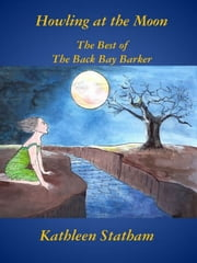 Howling At the Moon: The Best of the Back Bay Barker ebook by Kathleen Statham