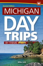 Michigan Day Trips by Theme ebook by Mike Link