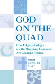 God on the Quad - How Religious Colleges and the Missionary Generation Are Changing America ebook by Naomi Schaefer Riley
